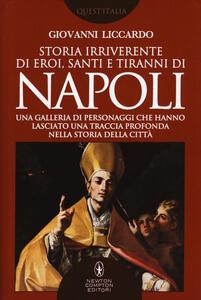 Storia irriverente di eroi, santi e tiranni di Napoli. Una galleria di personaggi che hanno lasciato una traccia profonda nella storia della città