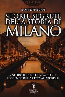 Storie segrete della storia di Milano. Aneddoti, curiosità, misteri e leggende della città ambrosiana - Mauro Pavesi - copertina