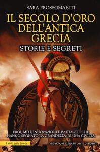 Il secolo d'oro dell'antica Grecia. Storie e segreti