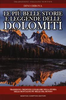 Le più belle storie e leggende delle Dolomiti. Tradizioni, credenze e folklore nella storia delle montagne più belle del mondo - Dino Dibona - copertina