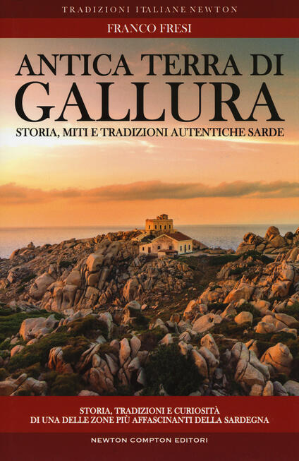 Antica terra di Gallura. Storia, miti e tradizioni autentiche sarde - Franco Fresi - copertina