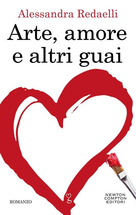 Arte, amore e altri guai - Alessandra Redaelli - ebook