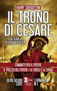 Libro Il trono di Cesare. La saga completa: Combatti per il potere-Il prezzo del potere-Il fuoco e la spada Harry Sidebottom
