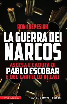 La guerra dei narcos. Ascesa e caduta di Pablo Escobar e del cartello di Cali - Ron Chepesiuk,Giovanni Cerasani - ebook