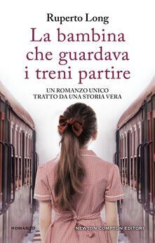 La bambina che guardava i treni partire - Amaranta Sbardella,Ruperto Long - ebook