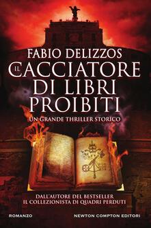 Il cacciatore di libri proibiti - Fabio Delizzos - ebook