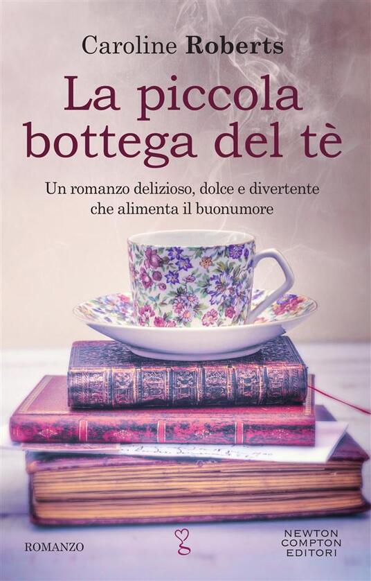 La piccola bottega del tè - Caroline Roberts,Silvia Russo - ebook