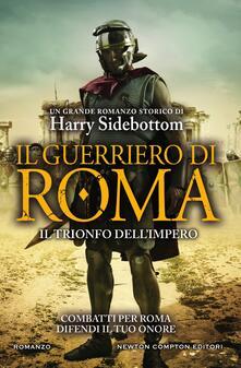 Il guerriero di Roma. Il trionfo dell'impero - Harry Sidebottom,Francesca Noto,Rosa Prencipe - ebook