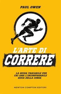 L' arte di correre. La guida tascabile per chi ama l'incomparabile gioia della corsa - Stefano Michetti,Paul Owen - ebook
