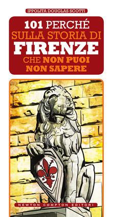 101 perché sulla storia di Firenze non puoi non sapere - Ippolita Douglas Scotti - ebook