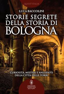 Storie segrete della storia di Bologna. Curiosità, misteri e aneddoti della città delle torri - Luca Baccolini - ebook