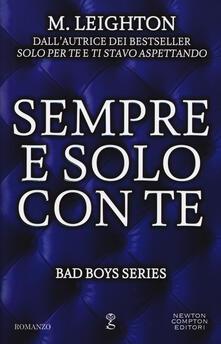 Sempre e solo con te. Bad boys series - M. Leighton - copertina