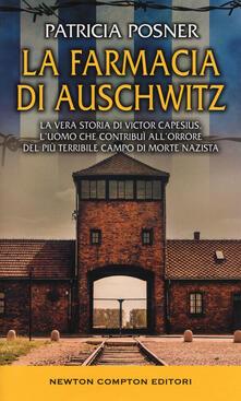 La farmacia di Auschwitz. La vera storia di Victor Capesius, l'uomo che contribuì all'orrore del più terribile campo di morte nazista - Patricia Posner - copertina