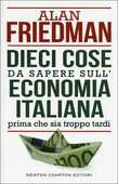 Libro Dieci cose da sapere sull'economia italiana prima che sia troppo tardi Alan Friedman