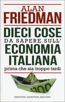 Dieci cose da sapere sull'economia italiana prima che sia troppo tardi - Alan Friedman - copertina