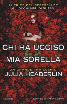 Chi ha ucciso mia sorella - Julia Heaberlin - copertina