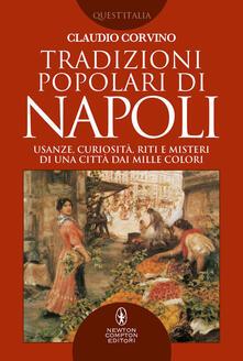 Tradizioni popolari di Napoli. Usanze, curiosità, riti e misteri di una città dai mille colori - Claudio Corvino - ebook