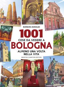 1001 cose da vedere a Bologna almeno una volta vita - Barbara Baraldi - ebook