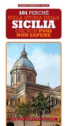 101 perché sulla storia della Sicilia che non puoi non sapere - Ulisse Spinnato Vega - ebook