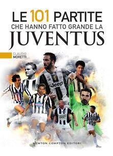 Le 101 partite che hanno fatto grande la Juventus - Thomas Bires,Fabio Piacentini,Claudio Moretti - ebook