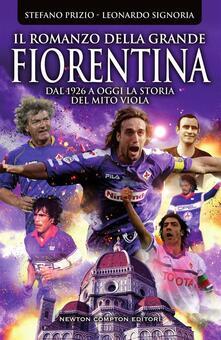 Il romanzo della grande Fiorentina - Stefano Prizio,Leonardo Signoria - ebook