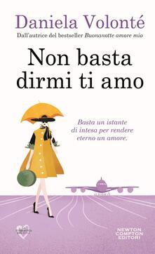 Non basta dirmi ti amo - Daniela Volonté - ebook
