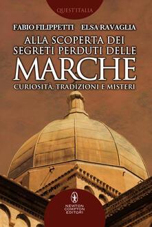 Alla scoperta dei segreti perduti delle Marche. Curiosità, tradizioni e misteri - Fabio Filippetti,Elsa Ravaglia - ebook