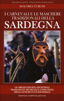 I carnevali e le maschere tradizionali della Sardegna. Le origini dei riti ancestrali tramandati nei secoli e l'influenza degli antichi culti dionisiaci - Dolores Turchi - copertina