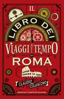 Il libro dei viaggi nel tempo di Roma - Claudio Colaiacomo - ebook