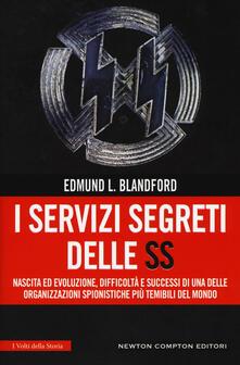 I servizi segreti delle SS. Nascita ed evoluzione, difficoltà e successi di una delle organizzazioni spionistiche più temibili del mondo.pdf