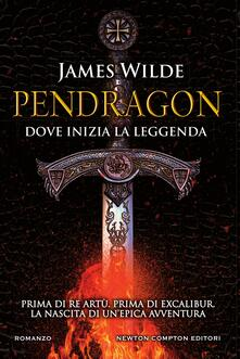 Pendragon. Dove inizia la leggenda - James Wilde,Daniele Ballarini,Luca Di Maio - ebook