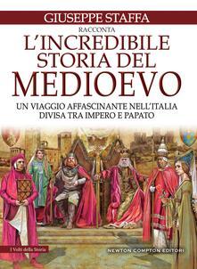L' incredibile storia del Medioevo. Un viaggio affascinante nell'Italia divisa tra impero e papato - Giuseppe Staffa - ebook