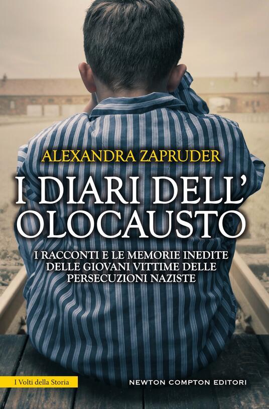 I diari dell'olocausto. I racconti e le memorie inedite delle giovani vittime delle persecuzioni naziste - Alexandra Zapruder,Marilena Rutili - ebook