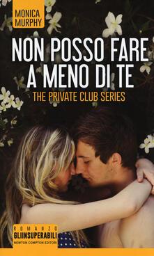 Letterarioprimopiano.it Non posso fare a meno di te. The Private Club series Image