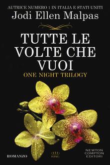 Tutte le volte che vuoi. One night trilogy - Jodi Ellen Malpas - copertina