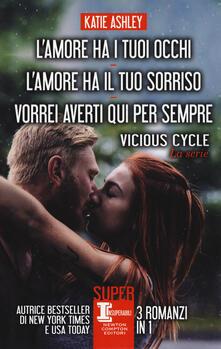 Vicious cycle. La serie: L'amore ha i tuoi occhi-L'amore ha il tuo sorriso-Vorrei averti qui per sempre - Katie Ashley - copertina