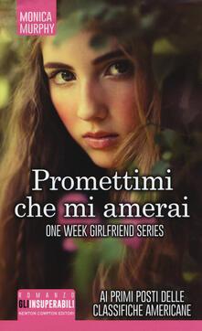 Promettimi che mi amerai. One week girlfriend series.pdf