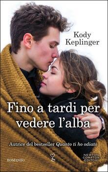 Fino a tardi per vedere l'alba - Kody Keplinger - copertina