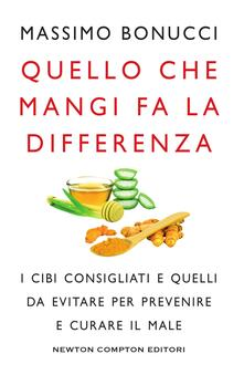 Quello che mangi fa la differenza. I cibi consigliati e quelli da evitare per prevenire e curare il male - Massimo Bonucci - ebook