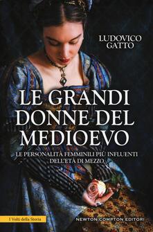 Le grandi donne del Medioevo. Le personalità femminili più influenti delletà di mezzo.pdf
