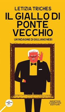 Il giallo di Ponte Vecchio. Un'indagine di Giuliano Neri - Letizia Triches - copertina