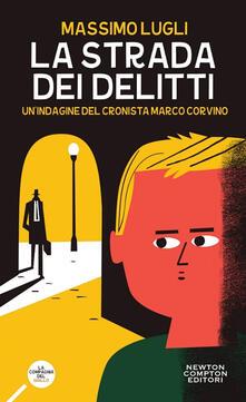La strada dei delitti. Un'indagine del cronista Marco Corvino - Massimo Lugli - copertina