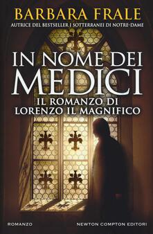 In nome dei Medici. Il romanzo di Lorenzo il Magnifico - Barbara Frale - copertina