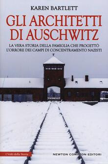 Gli architetti di Auschwitz. La vera storia della famiglia che progettò l'orrore dei campi di concentramento nazisti - Karen Bartlett - copertina