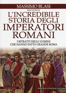 Listadelpopolo.it L' incredibile storia degli imperatori romani. I ritratti degli uomini che hanno fatto grande Roma Image