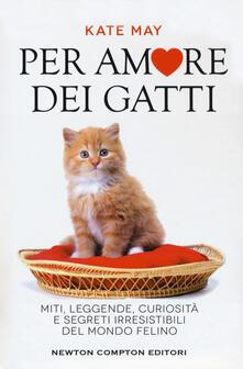 Mercatinidinataletorino.it Per amore dei gatti. Miti, leggende, curiosità e segreti irresistibili del mondo felino Image
