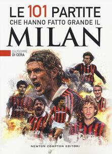 Le 101 partite che hanno fatto grande il Milan - Giuseppe Di Cera - copertina