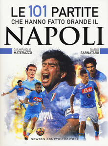 Le 101 partite che hanno fatto grande il Napoli - Giampaolo Materazzo,Dario Sarnataro - copertina