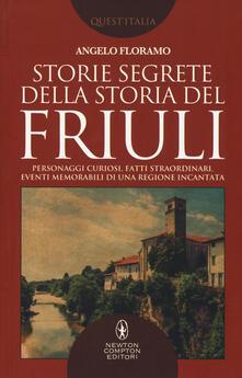 Storie segrete della storia del Friuli - Angelo Floramo - copertina