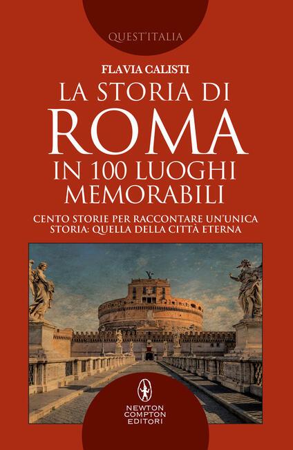 La storia di Roma in 100 luoghi memorabili - Flavia Calisti - copertina